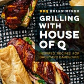 "Grilling with House of Q by ""BBQ"" Brian Misko"